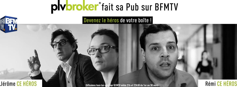 Pub plv broker bfmtv devenez le h ros de votre bo te for Plv broker